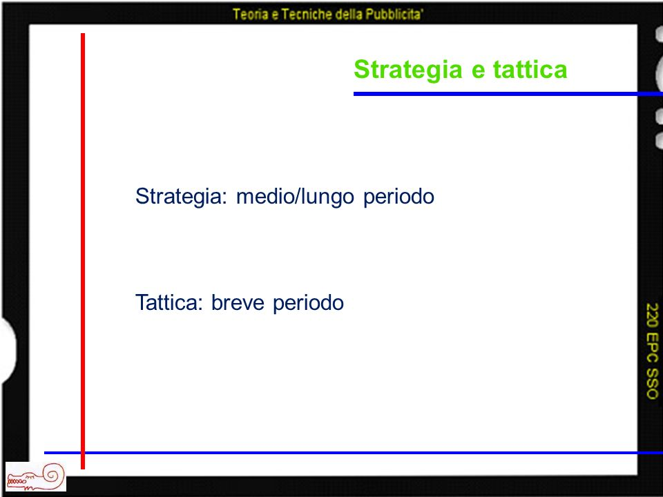 Strategia e tattica Strategia: medio/lungo periodo