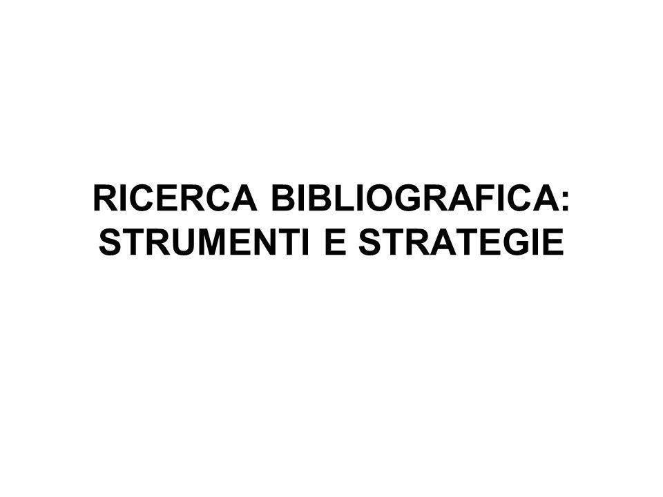 RICERCA BIBLIOGRAFICA: STRUMENTI E STRATEGIE