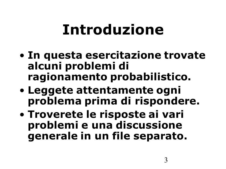 Introduzione In questa esercitazione trovate alcuni problemi di ragionamento probabilistico.