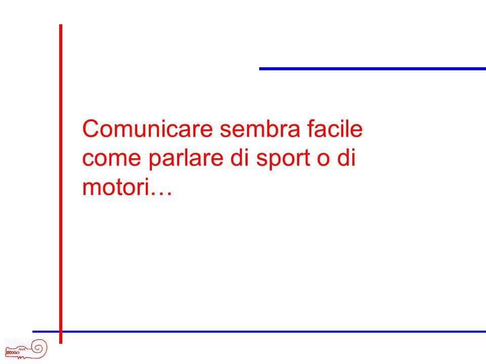 Comunicare sembra facile come parlare di sport o di motori…
