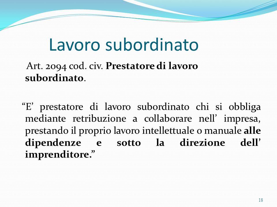 Lavoro subordinato Art. 2094 cod. civ. Prestatore di lavoro subordinato.
