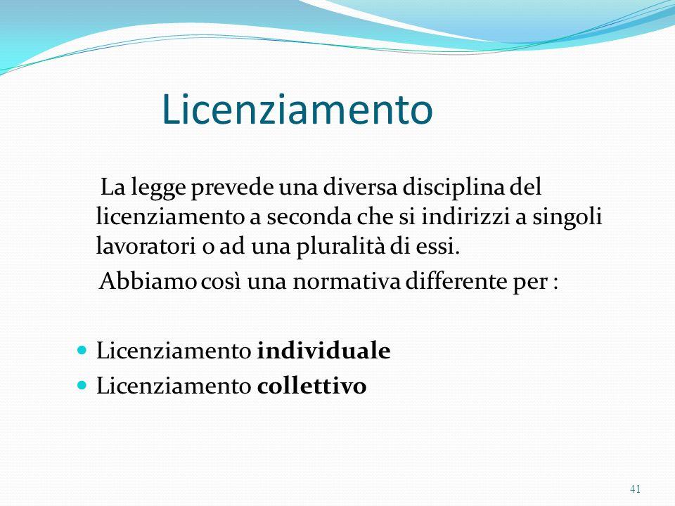 Licenziamento La legge prevede una diversa disciplina del licenziamento a seconda che si indirizzi a singoli lavoratori o ad una pluralità di essi.