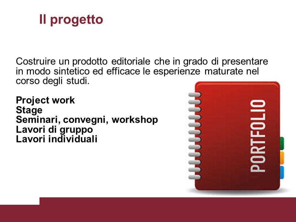 Il progetto Costruire un prodotto editoriale che in grado di presentare in modo sintetico ed efficace le esperienze maturate nel corso degli studi.