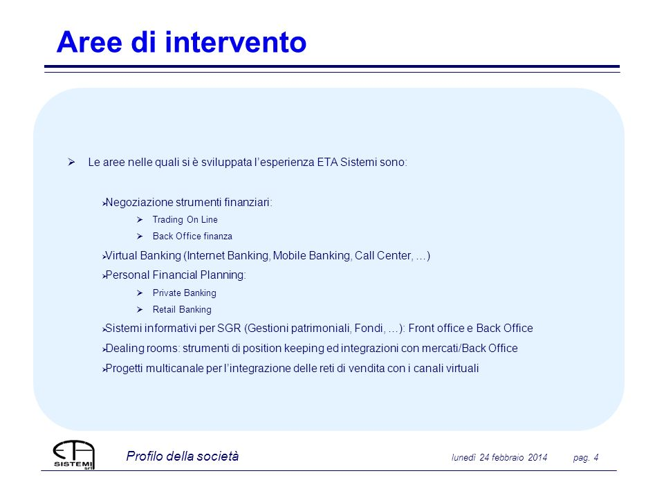 Aree di intervento Le aree nelle quali si è sviluppata l'esperienza ETA Sistemi sono: Negoziazione strumenti finanziari: