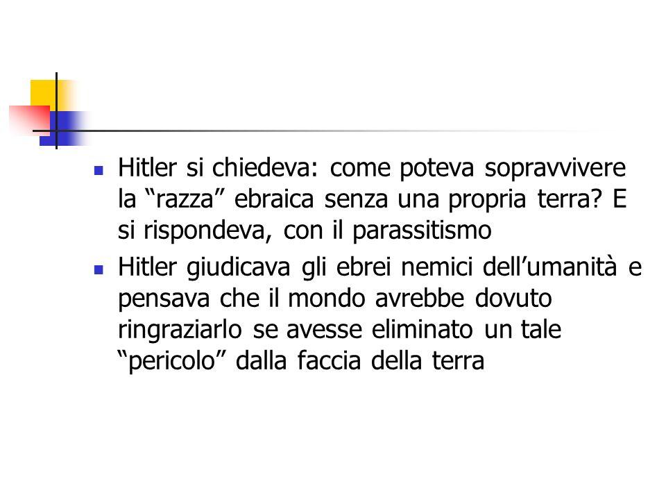 Hitler si chiedeva: come poteva sopravvivere la razza ebraica senza una propria terra E si rispondeva, con il parassitismo