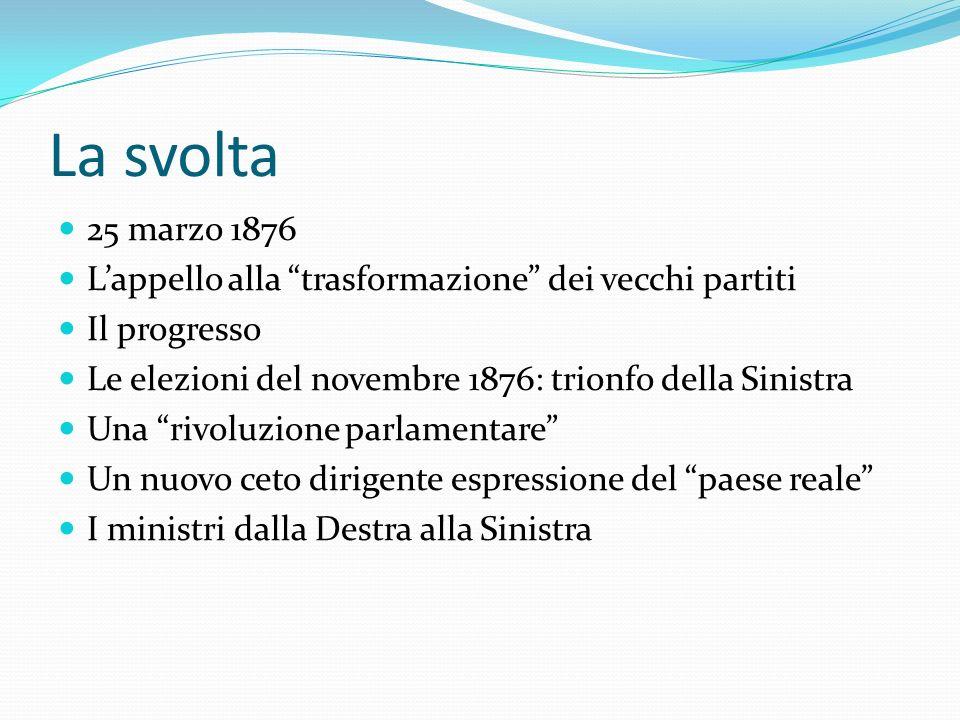 La svolta 25 marzo 1876. L'appello alla trasformazione dei vecchi partiti. Il progresso. Le elezioni del novembre 1876: trionfo della Sinistra.