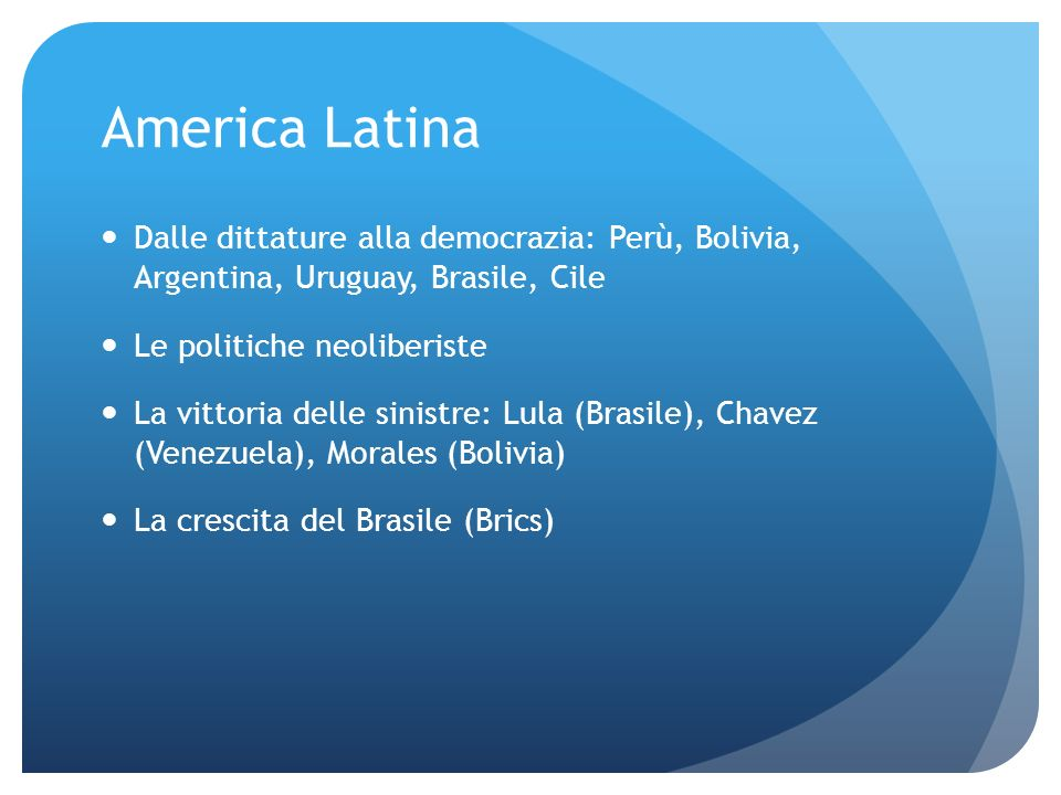 America Latina Dalle dittature alla democrazia: Perù, Bolivia, Argentina, Uruguay, Brasile, Cile. Le politiche neoliberiste.