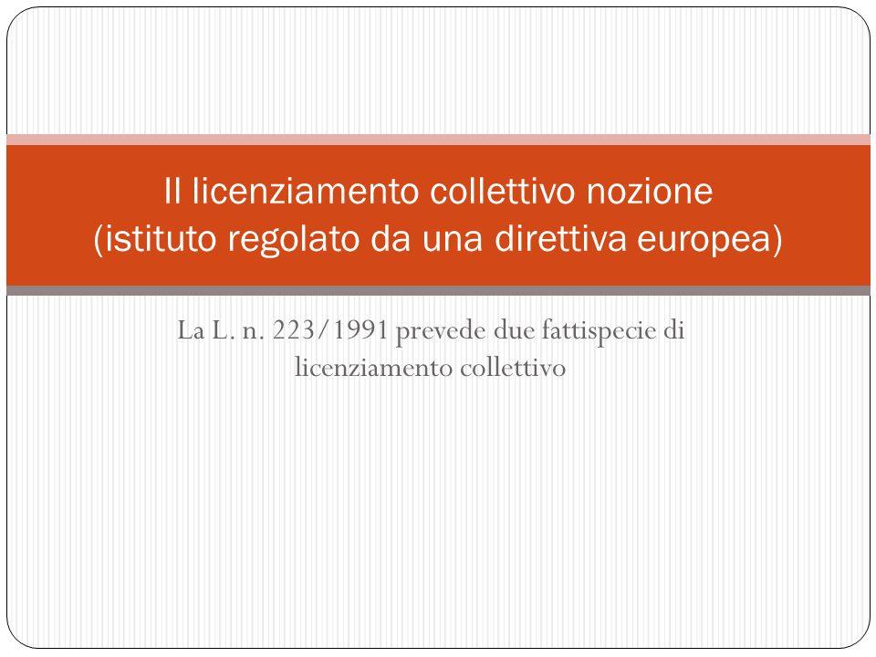 La L. n. 223/1991 prevede due fattispecie di licenziamento collettivo