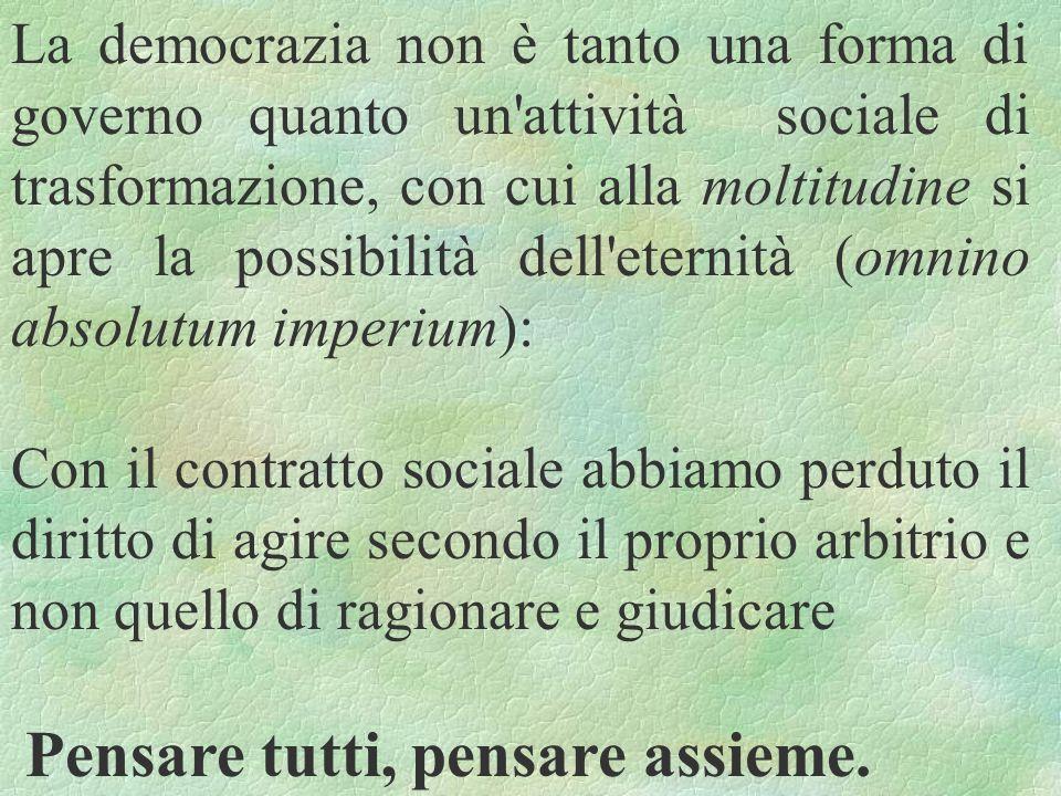 La democrazia non è tanto una forma di governo quanto un attività sociale di trasformazione, con cui alla moltitudine si apre la possibilità dell eternità (omnino absolutum imperium):