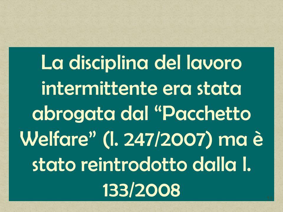 La disciplina del lavoro intermittente era stata abrogata dal Pacchetto Welfare (l.
