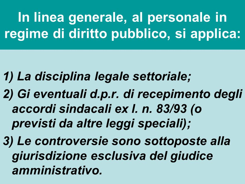 In linea generale, al personale in regime di diritto pubblico, si applica: