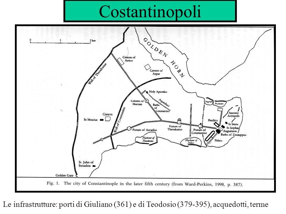 Costantinopoli Le infrastrutture: porti di Giuliano (361) e di Teodosio (379-395), acquedotti, terme.