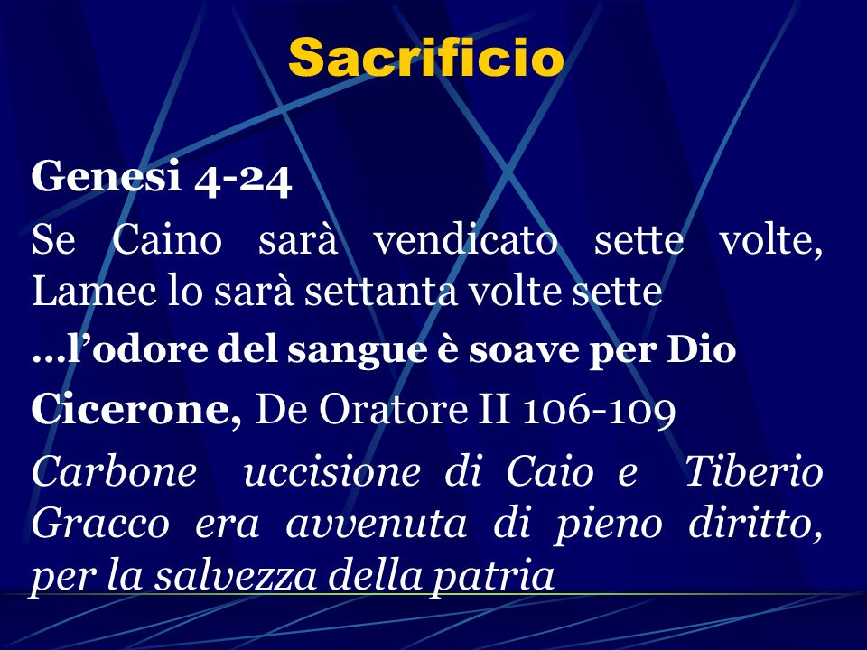 Sacrificio Genesi 4-24. Se Caino sarà vendicato sette volte, Lamec lo sarà settanta volte sette. …l'odore del sangue è soave per Dio.