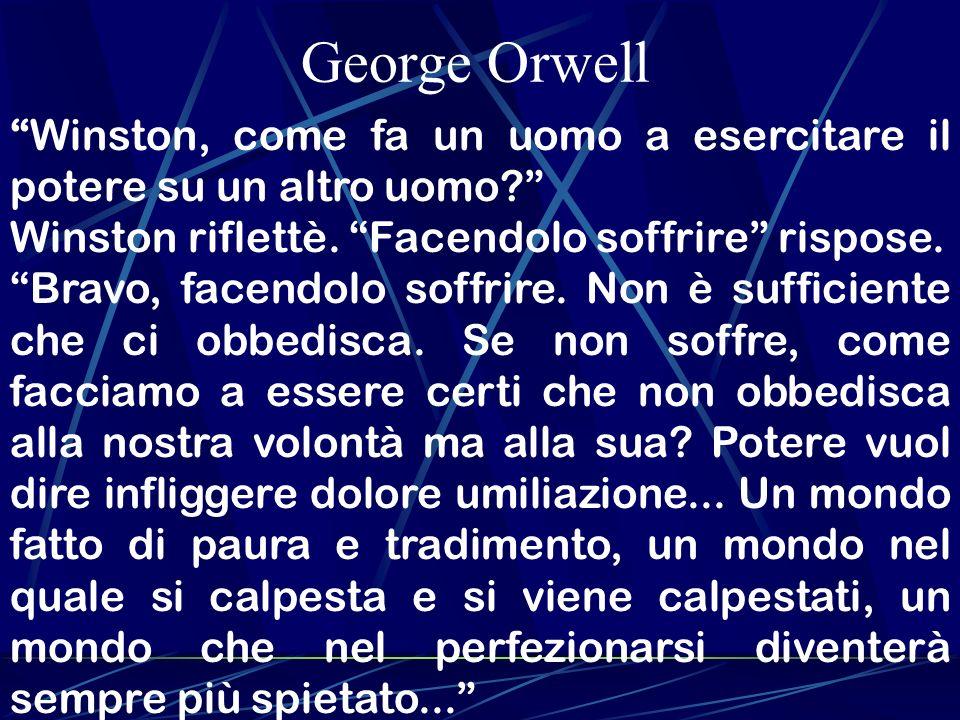 George Orwell Winston, come fa un uomo a esercitare il potere su un altro uomo Winston riflettè. Facendolo soffrire rispose.