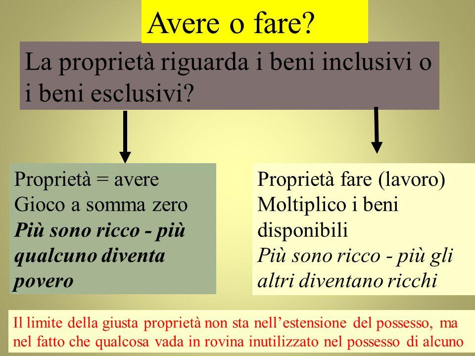 Avere o fare La proprietà riguarda i beni inclusivi o i beni esclusivi Proprietà = avere. Gioco a somma zero.