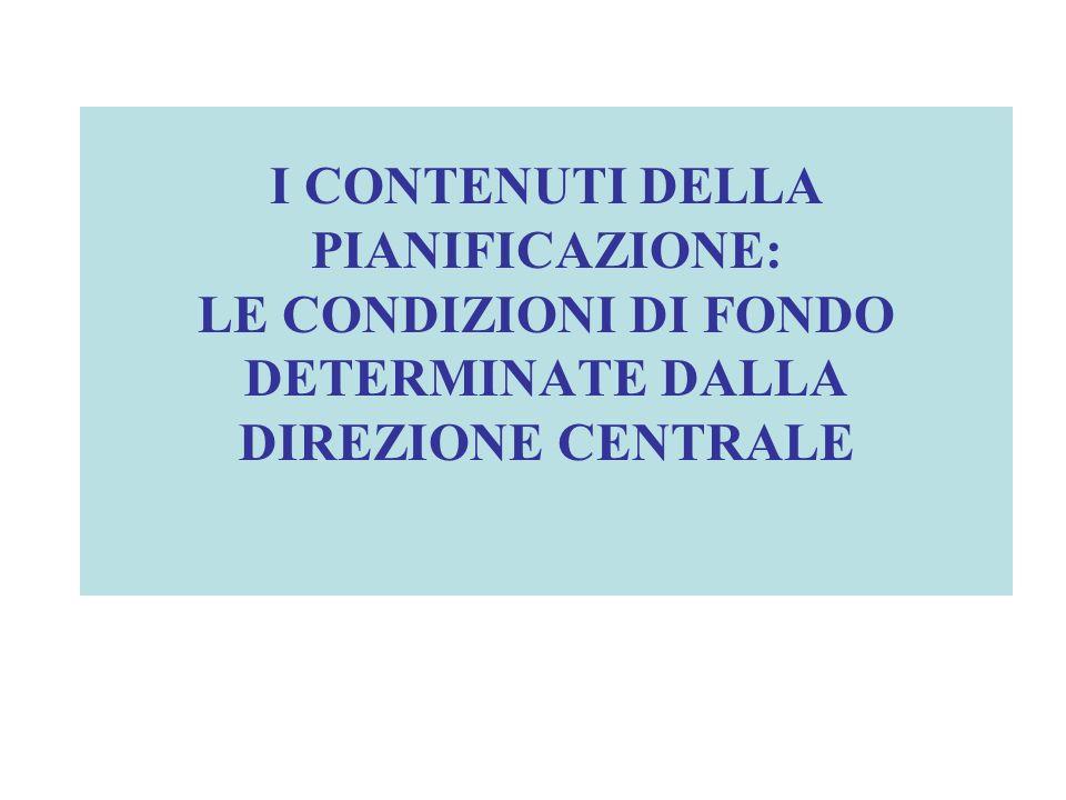 I CONTENUTI DELLA PIANIFICAZIONE: LE CONDIZIONI DI FONDO DETERMINATE DALLA DIREZIONE CENTRALE