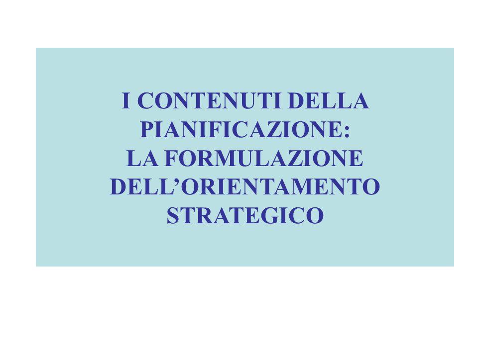 I CONTENUTI DELLA PIANIFICAZIONE: LA FORMULAZIONE DELL'ORIENTAMENTO STRATEGICO