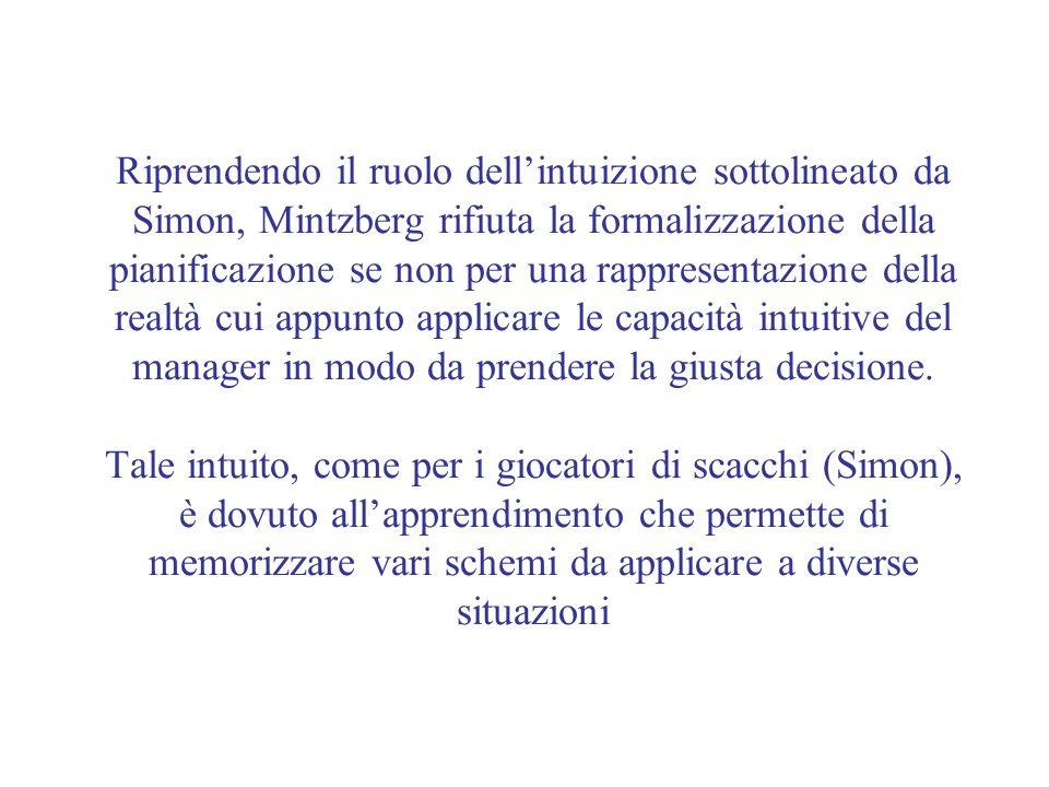 Riprendendo il ruolo dell'intuizione sottolineato da Simon, Mintzberg rifiuta la formalizzazione della pianificazione se non per una rappresentazione della realtà cui appunto applicare le capacità intuitive del manager in modo da prendere la giusta decisione.