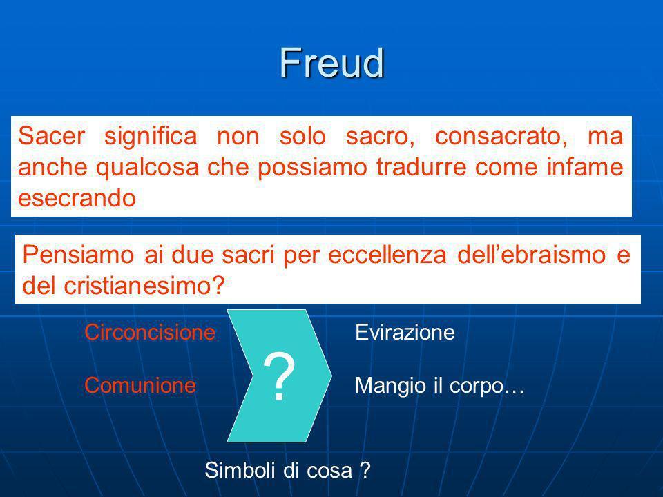 Freud Sacer significa non solo sacro, consacrato, ma anche qualcosa che possiamo tradurre come infame esecrando.