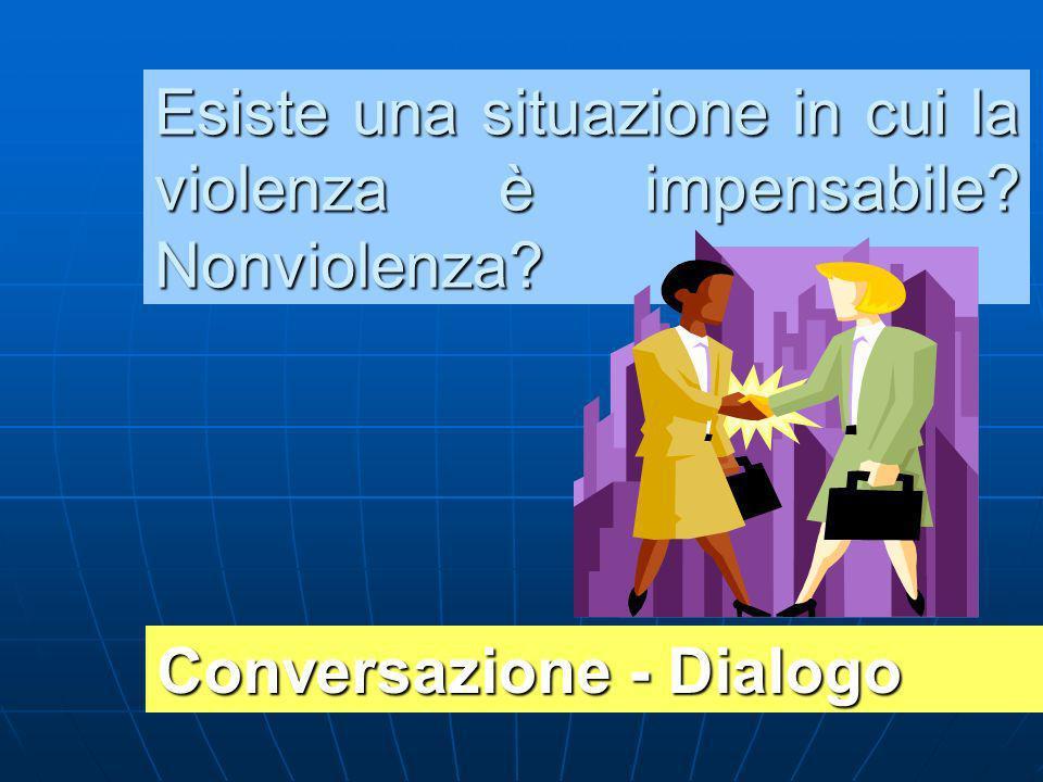 Esiste una situazione in cui la violenza è impensabile Nonviolenza