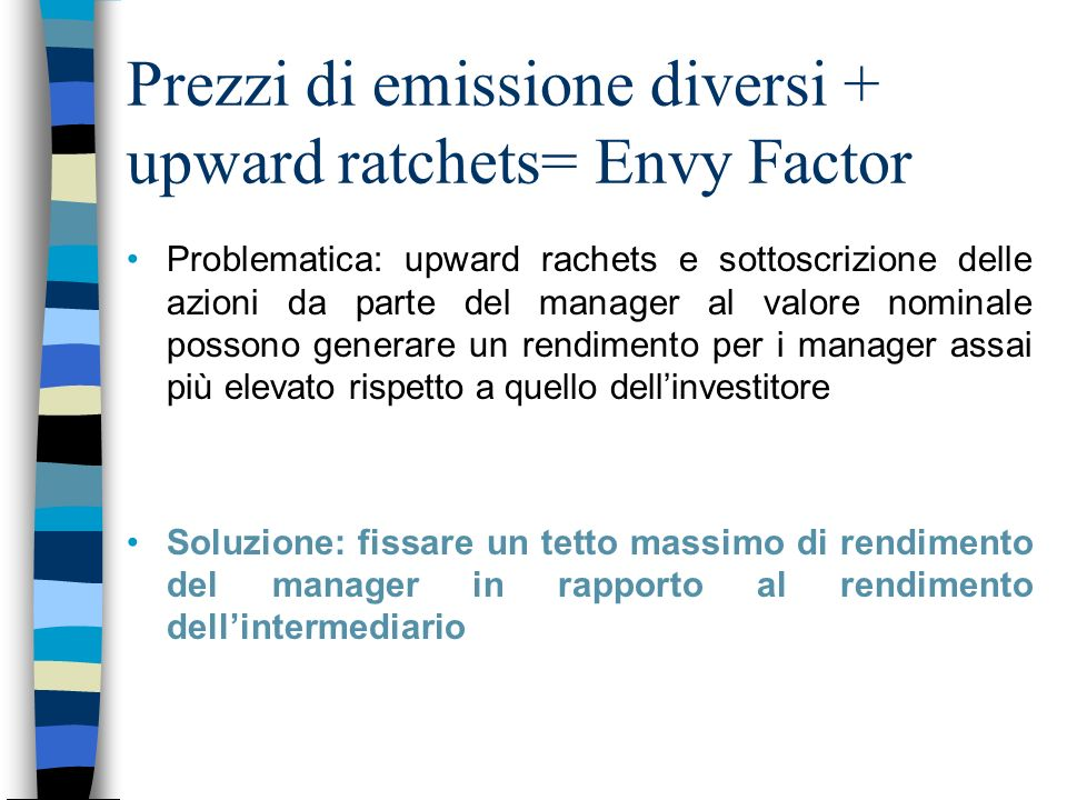 Prezzi di emissione diversi + upward ratchets= Envy Factor