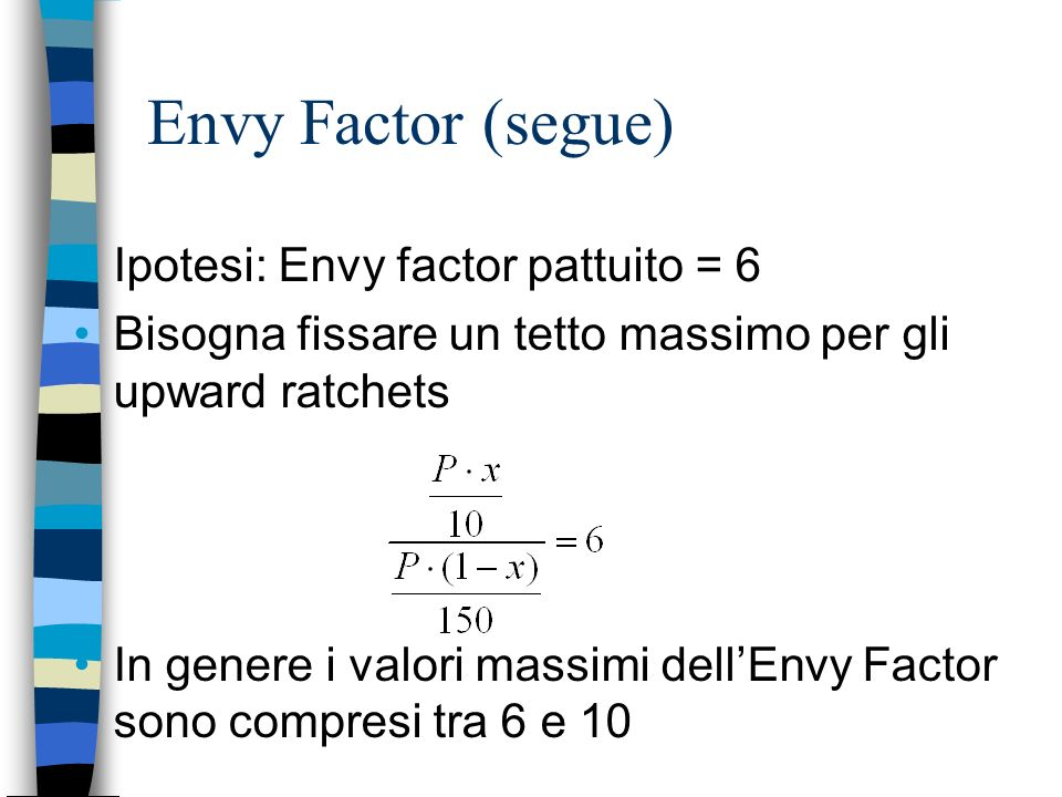 Envy Factor (segue) Ipotesi: Envy factor pattuito = 6