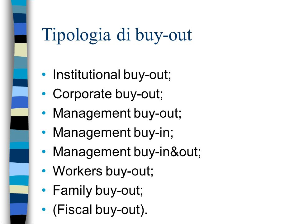 Tipologia di buy-out Institutional buy-out; Corporate buy-out;