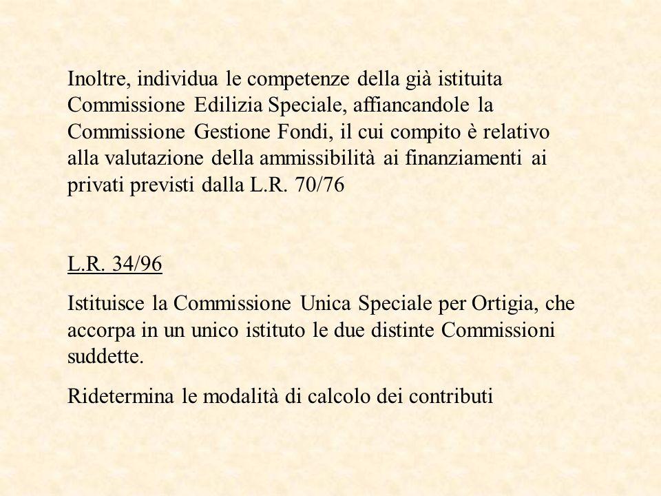 Inoltre, individua le competenze della già istituita Commissione Edilizia Speciale, affiancandole la Commissione Gestione Fondi, il cui compito è relativo alla valutazione della ammissibilità ai finanziamenti ai privati previsti dalla L.R. 70/76