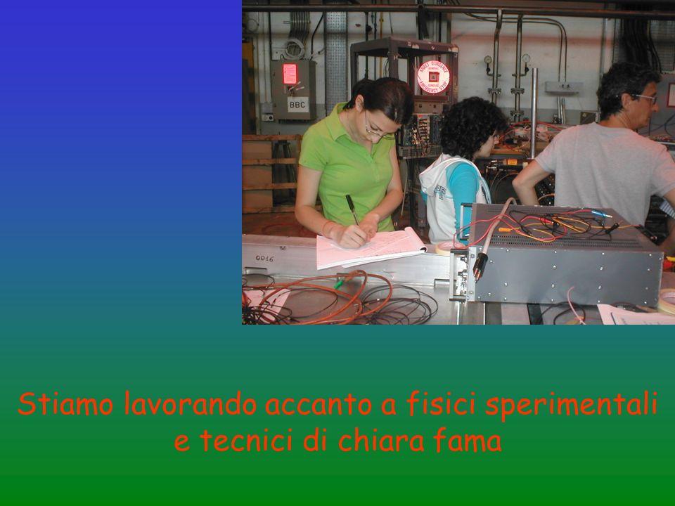 Stiamo lavorando accanto a fisici sperimentali e tecnici di chiara fama
