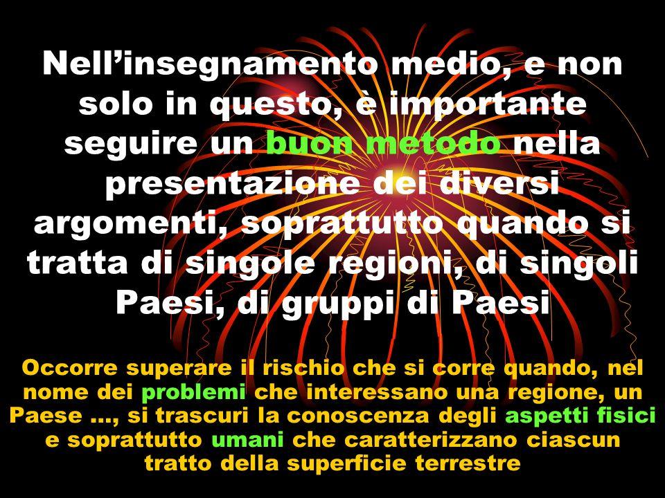 Nell'insegnamento medio, e non solo in questo, è importante seguire un buon metodo nella presentazione dei diversi argomenti, soprattutto quando si tratta di singole regioni, di singoli Paesi, di gruppi di Paesi