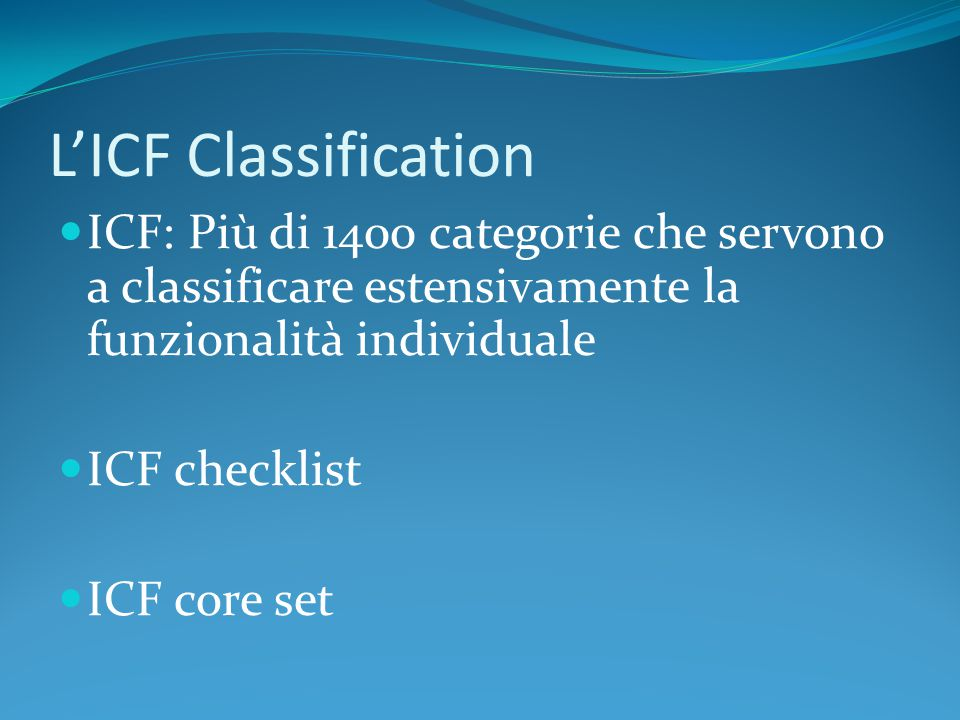 L'ICF Classification ICF: Più di 1400 categorie che servono a classificare estensivamente la funzionalità individuale.