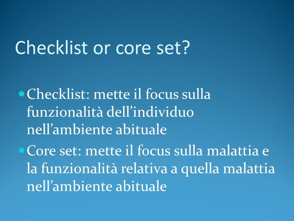 Checklist or core set Checklist: mette il focus sulla funzionalità dell'individuo nell'ambiente abituale.
