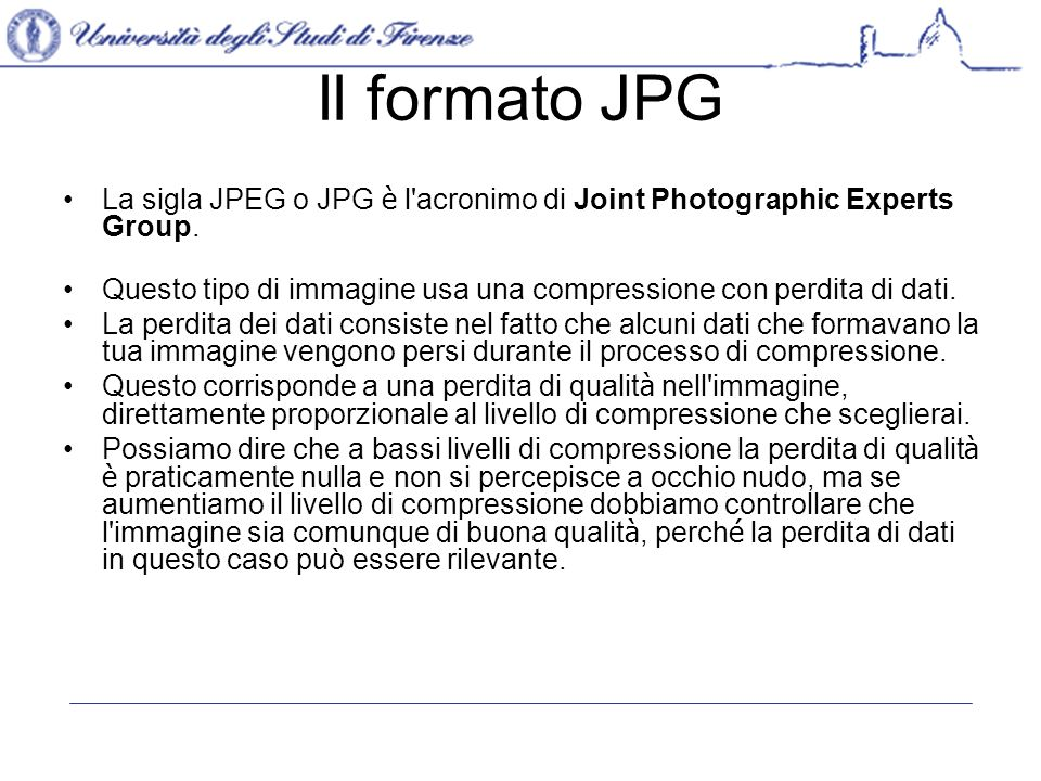 Il formato JPG La sigla JPEG o JPG è l acronimo di Joint Photographic Experts Group.