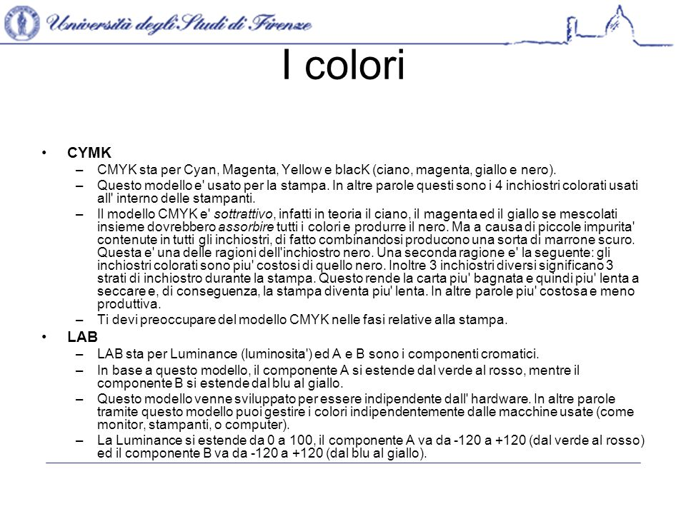 I colori CYMK. CMYK sta per Cyan, Magenta, Yellow e blacK (ciano, magenta, giallo e nero).