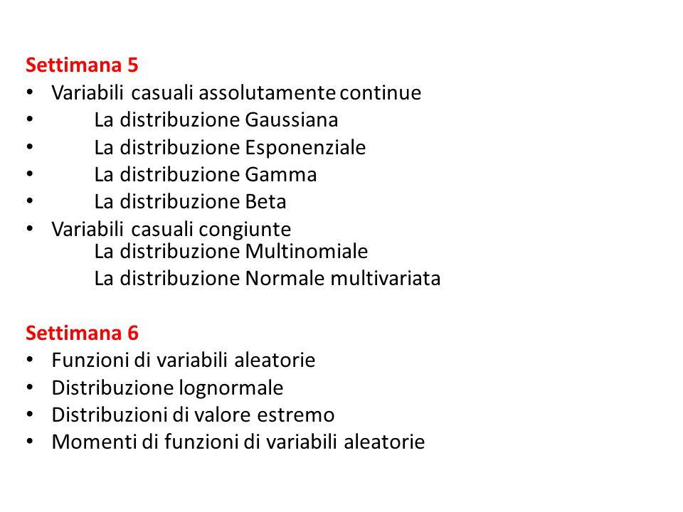 Settimana 5 Variabili casuali assolutamente continue. La distribuzione Gaussiana. La distribuzione Esponenziale.