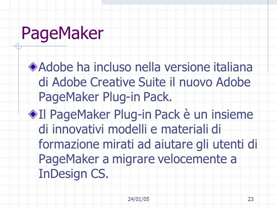 PageMaker Adobe ha incluso nella versione italiana di Adobe Creative Suite il nuovo Adobe PageMaker Plug-in Pack.