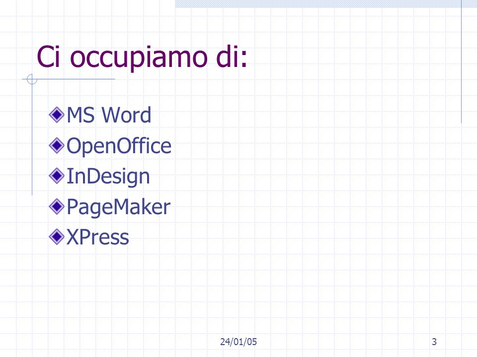 Ci occupiamo di: MS Word OpenOffice InDesign PageMaker XPress 24/01/05