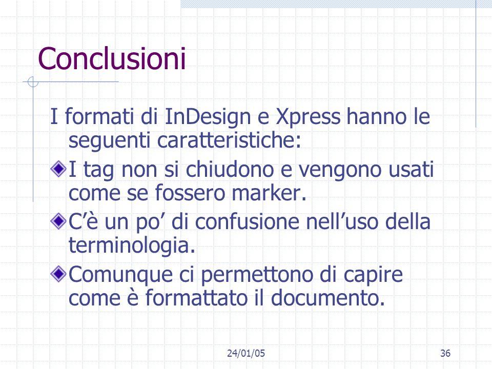 Conclusioni I formati di InDesign e Xpress hanno le seguenti caratteristiche: I tag non si chiudono e vengono usati come se fossero marker.