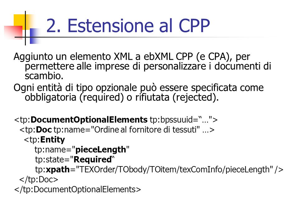 2. Estensione al CPP Aggiunto un elemento XML a ebXML CPP (e CPA), per permettere alle imprese di personalizzare i documenti di scambio.