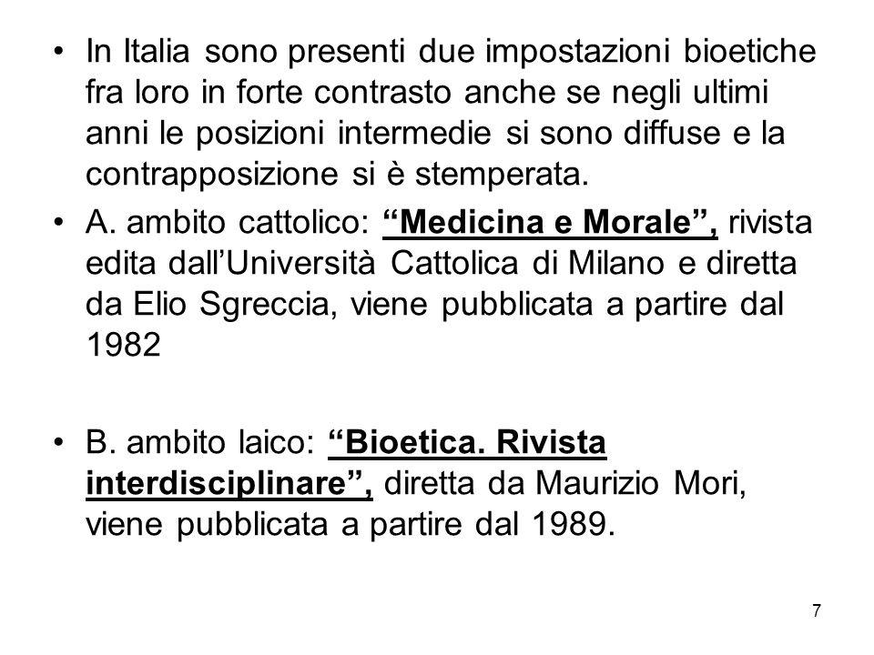 In Italia sono presenti due impostazioni bioetiche fra loro in forte contrasto anche se negli ultimi anni le posizioni intermedie si sono diffuse e la contrapposizione si è stemperata.