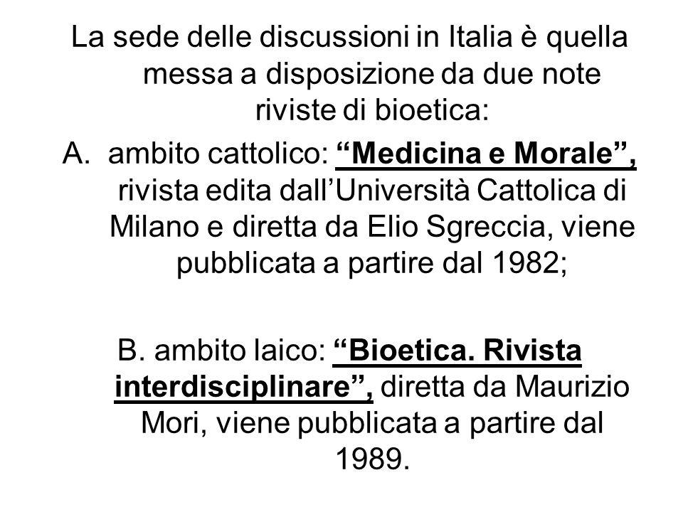 La sede delle discussioni in Italia è quella messa a disposizione da due note riviste di bioetica: