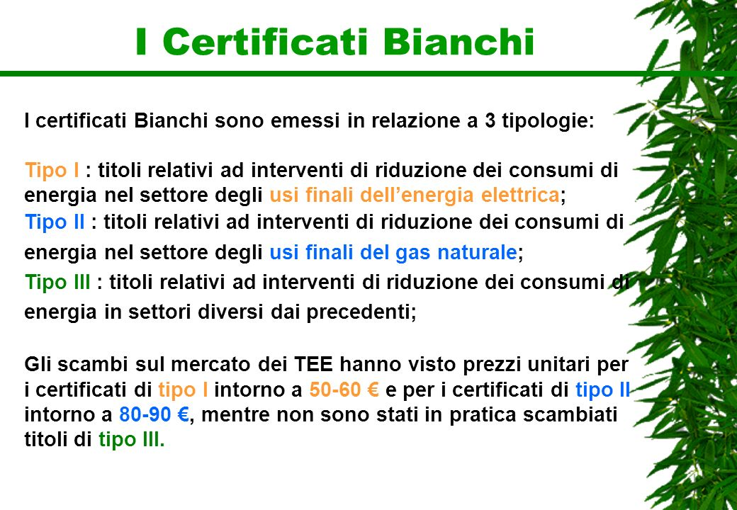 I Certificati Bianchi I certificati Bianchi sono emessi in relazione a 3 tipologie: