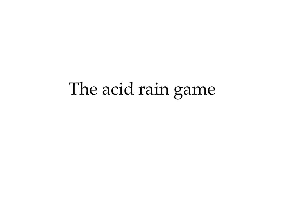 The acid rain game