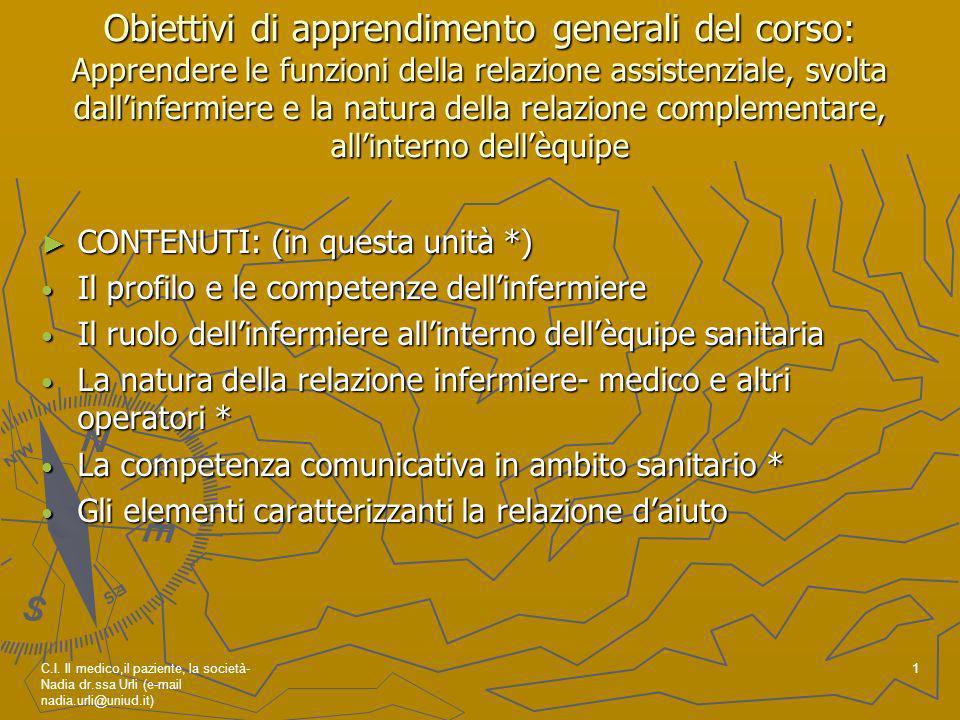 Obiettivi di apprendimento generali del corso: Apprendere le funzioni della relazione assistenziale, svolta dall'infermiere e la natura della relazione complementare, all'interno dell'èquipe