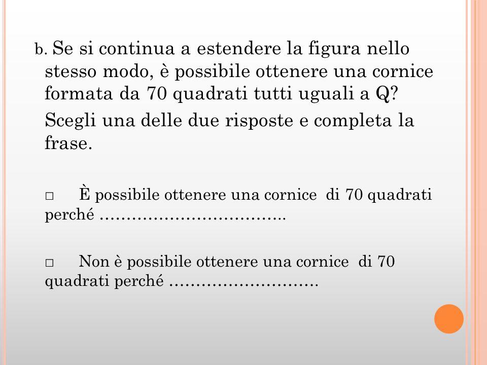 Scegli una delle due risposte e completa la frase.