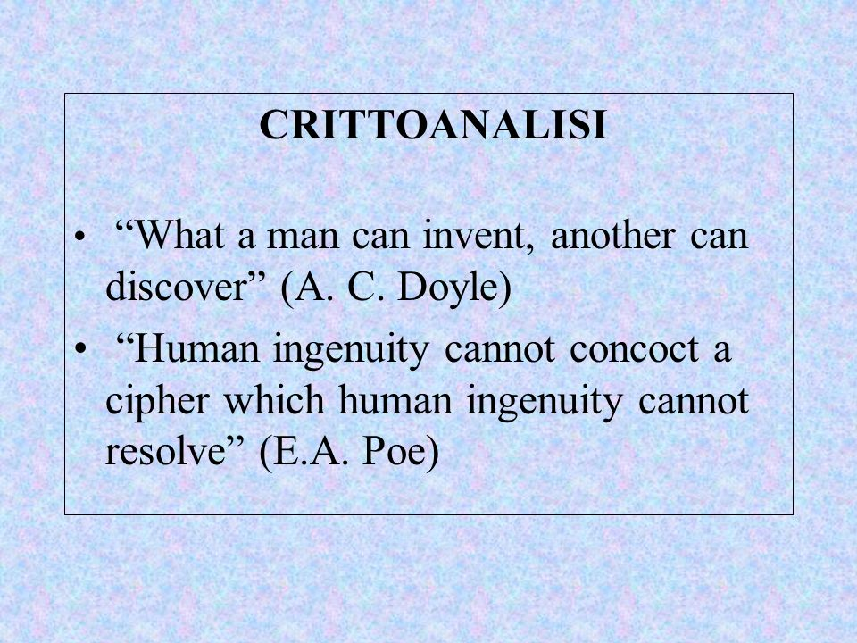 CRITTOANALISI What a man can invent, another can discover (A. C. Doyle)