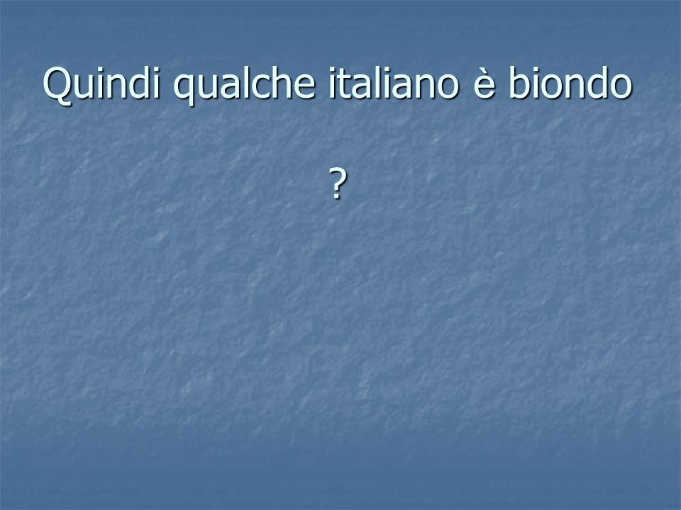 Quindi qualche italiano è biondo