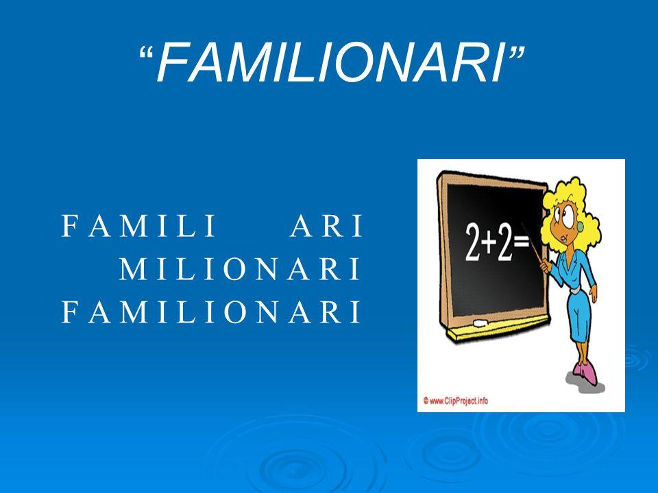 FAMILIONARI F A M I L I A R I M I L I O N A R I