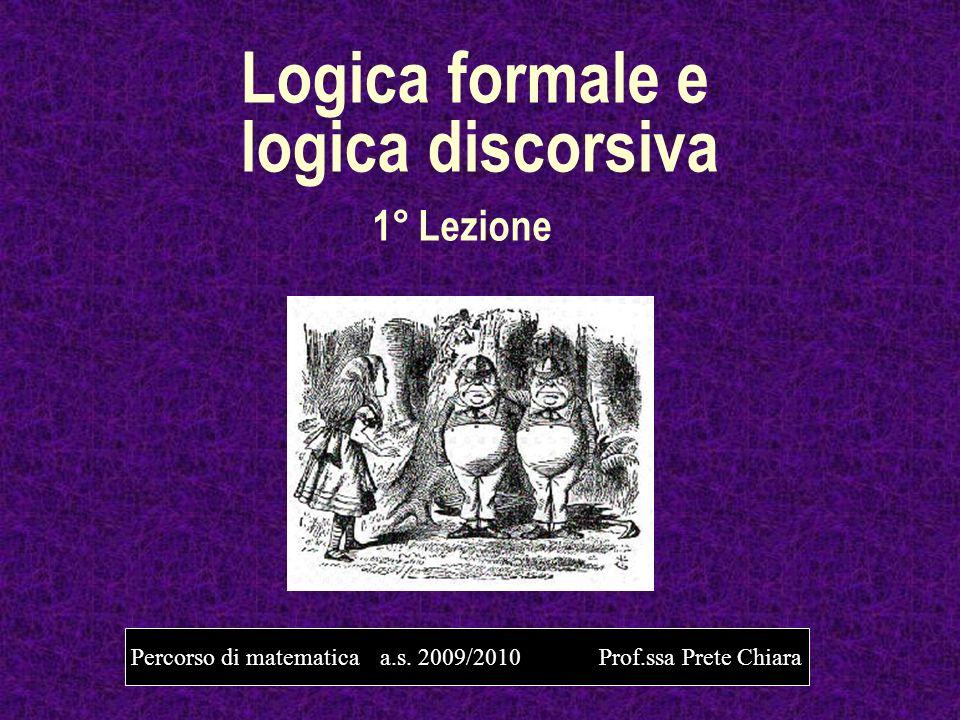 Logica formale e logica discorsiva 1° Lezione