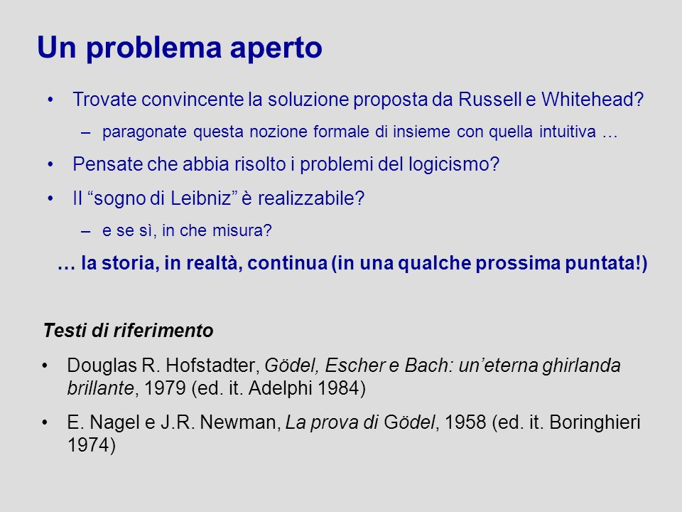 Un problema aperto Trovate convincente la soluzione proposta da Russell e Whitehead